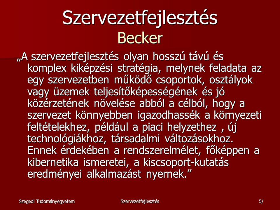 Szegedi TudományegyetemSzervezetfejlesztés6/ Szervezetfejlesztés Kieser A szervezetfejlesztés a szervezeteket és a bennük tevékenykedő embereket érintő, hosszabb távra szóló, az egész szervezetet átölelő fejlesztési és változtatási folyamat.