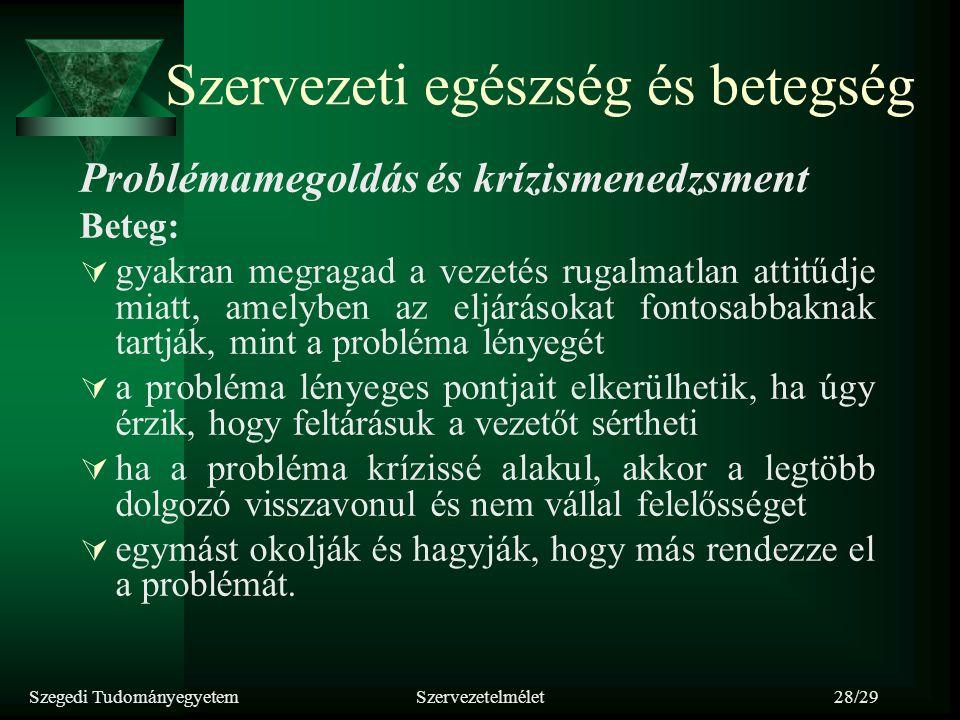 Szegedi TudományegyetemSzervezetelmélet28/29 Szervezeti egészség és betegség Problémamegoldás és krízismenedzsment Beteg:  gyakran megragad a vezetés