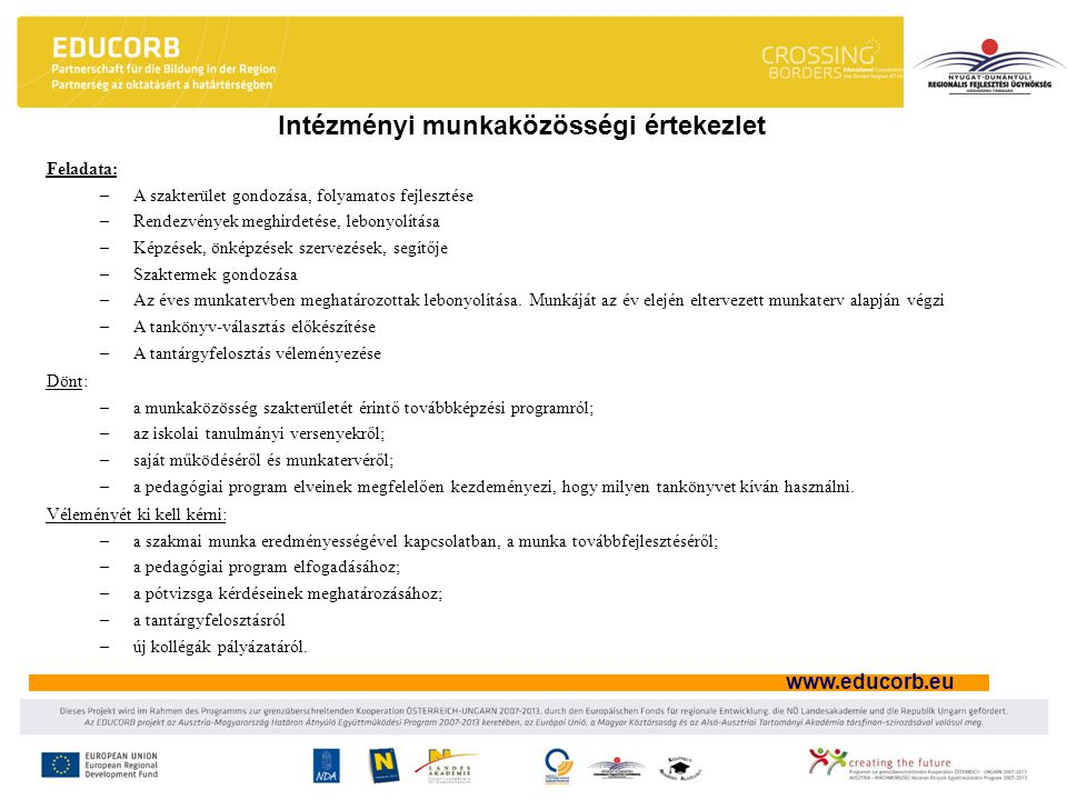 www.educorb.eu Intézményi munkaközösségi értekezlet Feladata: –A szakterület gondozása, folyamatos fejlesztése –Rendezvények meghirdetése, lebonyolítá