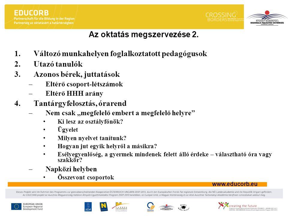 www.educorb.eu Az oktatás megszervezése 2. 1.Változó munkahelyen foglalkoztatott pedagógusok 2.Utazó tanulók 3.Azonos bérek, juttatások –Eltérő csopor