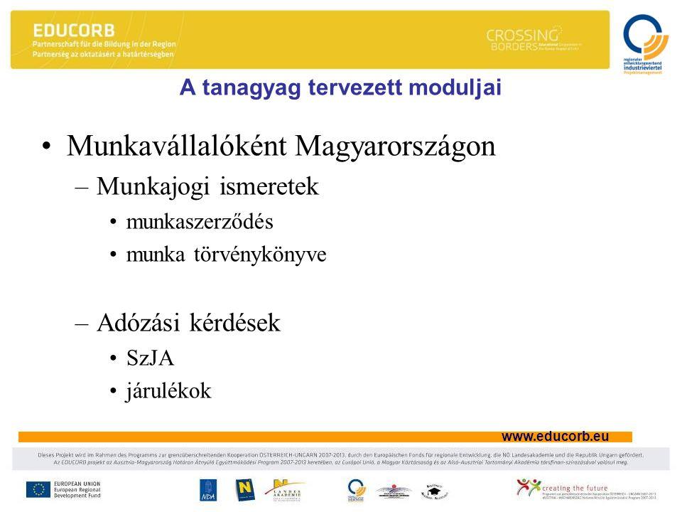 www.educorb.eu A tanagyag tervezett moduljai Munkavállalóként Magyarországon –Munkajogi ismeretek munkaszerződés munka törvénykönyve –Adózási kérdések SzJA járulékok