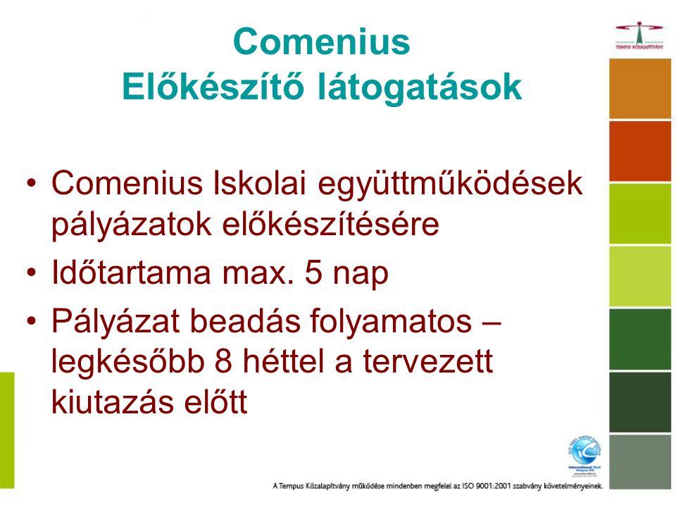 Comenius Előkészítő látogatások Comenius Iskolai együttműködések pályázatok előkészítésére Időtartama max.