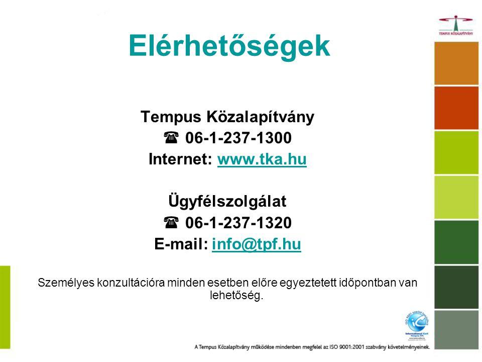 Elérhetőségek Tempus Közalapítvány  06-1-237-1300 Internet: www.tka.huwww.tka.hu Ügyfélszolgálat  06-1-237-1320 E-mail: info@tpf.huinfo@tpf.hu Személyes konzultációra minden esetben előre egyeztetett időpontban van lehetőség.