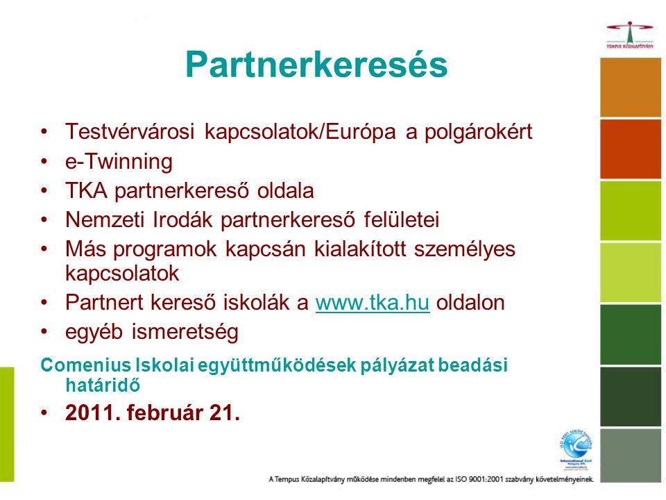 Partnerkeresés Testvérvárosi kapcsolatok/Európa a polgárokért e-Twinning TKA partnerkereső oldala Nemzeti Irodák partnerkereső felületei Más programok kapcsán kialakított személyes kapcsolatok Partnert kereső iskolák a www.tka.hu oldalonwww.tka.hu egyéb ismeretség Comenius Iskolai együttműködések pályázat beadási határidő 2011.