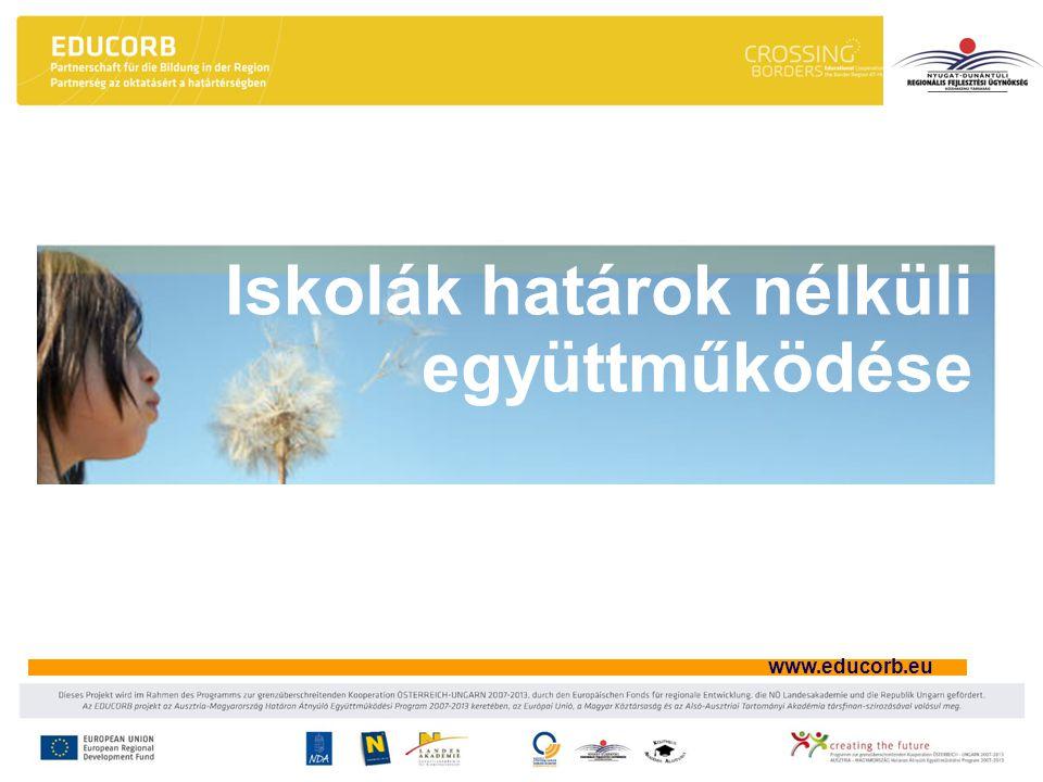 """www.educorb.eu Motíválás, aktiválás, hálózatépítés a fiatalok versenyképességének növelése a határtérség képzőintézményeiben a többnyelvűség ösztönzése a képzőintézmények közötti határon átnyúló együttműködések elősegítése """"Tudás-csere"""