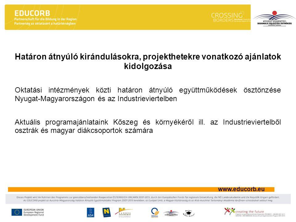 www.educorb.eu Célcsoportorientált rendezvények A projekt futamideje alatt két-két célcsoportorientált rendezvény az Industrieviertelben és a Nyugat-dunántúlon.