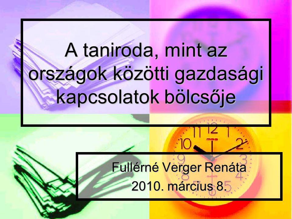 A taniroda, mint az országok közötti gazdasági kapcsolatok bölcsője Fullérné Verger Renáta 2010.