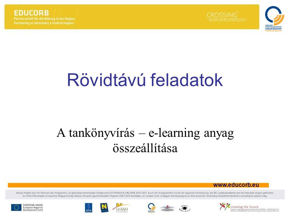 www.educorb.eu Rövidtávú feladatok A tankönyvírás – e-learning anyag összeállítása