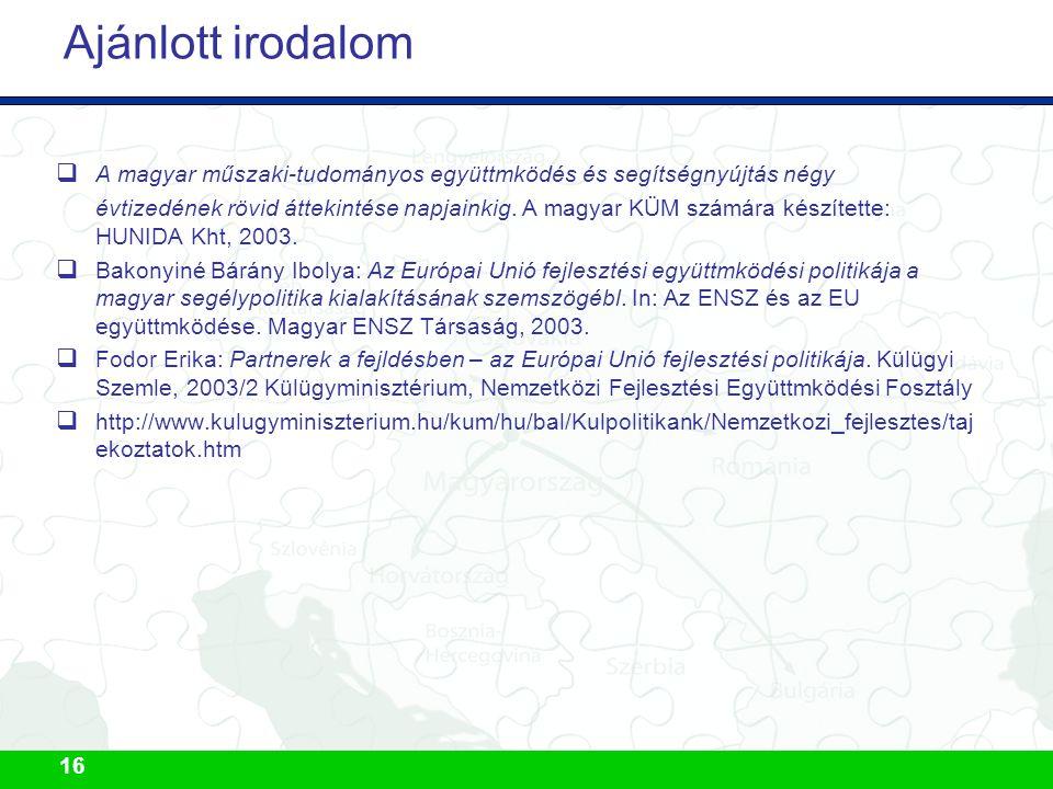 16 Ajánlott irodalom  A magyar műszaki-tudományos együttmködés és segítségnyújtás négy évtizedének rövid áttekintése napjainkig. A magyar KÜM számára