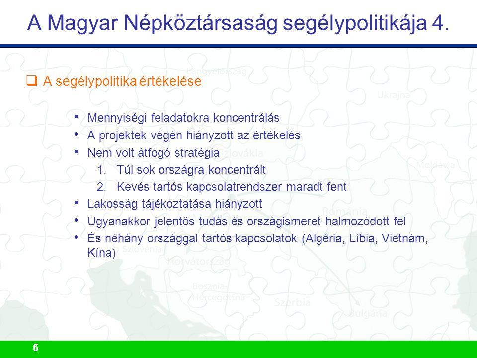 6 A Magyar Népköztársaság segélypolitikája 4.  A segélypolitika értékelése Mennyiségi feladatokra koncentrálás A projektek végén hiányzott az értékel