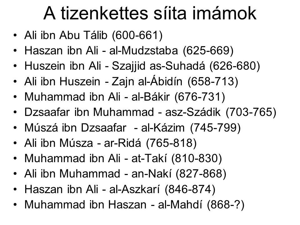 A tizenkettes síita imámok Ali ibn Abu Tálib (600-661) Haszan ibn Ali - al-Mudzstaba (625-669) Huszein ibn Ali - Szajjid as-Suhadá (626-680) Ali ibn H