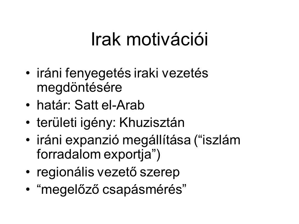 """Irak motivációi iráni fenyegetés iraki vezetés megdöntésére határ: Satt el-Arab területi igény: Khuzisztán iráni expanzió megállítása (""""iszlám forrada"""