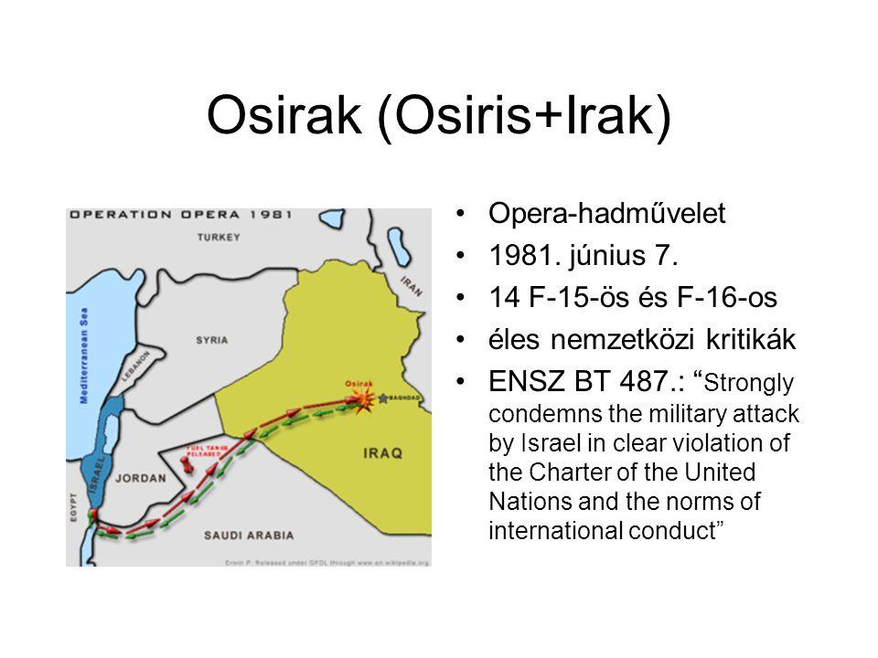 """Osirak (Osiris+Irak) Opera-hadművelet 1981. június 7. 14 F-15-ös és F-16-os éles nemzetközi kritikák ENSZ BT 487.: """" Strongly condemns the military at"""