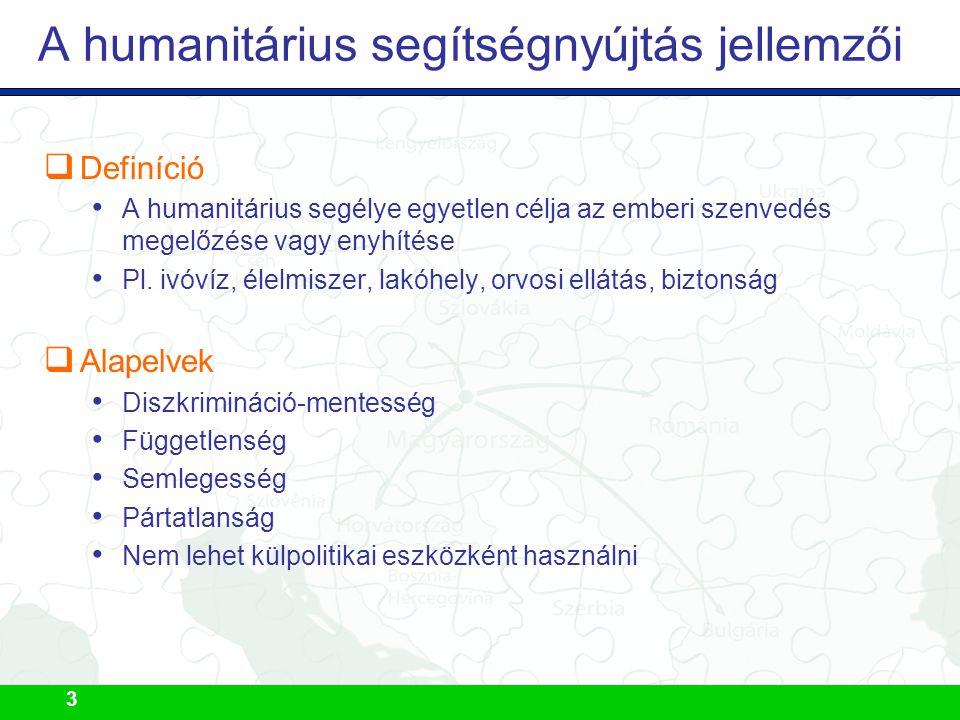 3 A humanitárius segítségnyújtás jellemzői  Definíció A humanitárius segélye egyetlen célja az emberi szenvedés megelőzése vagy enyhítése Pl. ivóvíz,