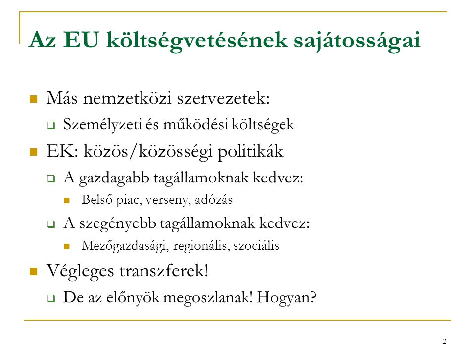 3 Követelmények a közös költségvetéssel szemben a)A közös politikák támogatása b)Az integrációból származó nyereségek és veszteségek kiegyenlítése c)A gazdasági és társadalmi kohézió elősegítése d)Megfelelő egyensúly a hozzájárulások és a kapott támogatások között minden tagállam esetében