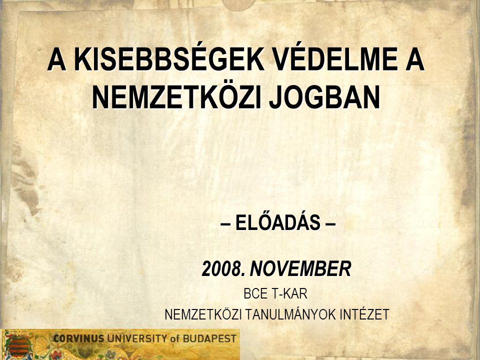A KISEBBSÉGEK VÉDELME A NEMZETKÖZI JOGBAN – ELŐADÁS – 2008.