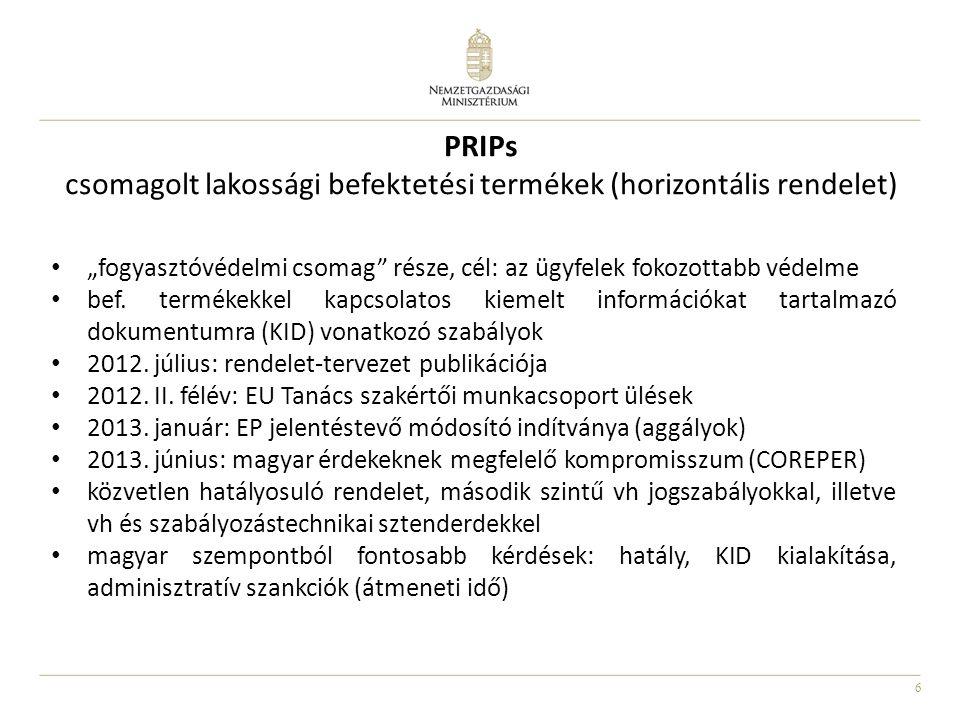 """6 PRIPs csomagolt lakossági befektetési termékek (horizontális rendelet) """"fogyasztóvédelmi csomag"""" része, cél: az ügyfelek fokozottabb védelme bef. te"""