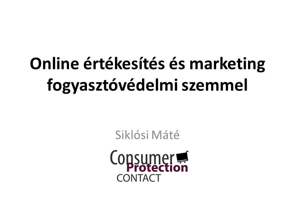 Online értékesítés és marketing fogyasztóvédelmi szemmel Siklósi Máté