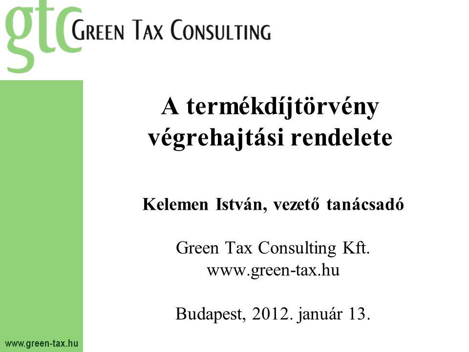 www.green-tax.hu A termékdíjtörvény végrehajtási rendelete Kelemen István, vezető tanácsadó Green Tax Consulting Kft. www.green-tax.hu Budapest, 2012.