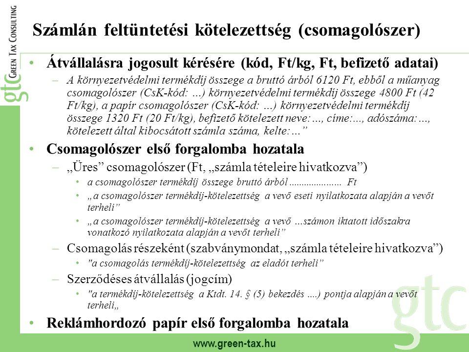 www.green-tax.hu Számlán feltüntetési kötelezettség (csomagolószer) Átvállalásra jogosult kérésére (kód, Ft/kg, Ft, befizető adatai) –A környezetvédel
