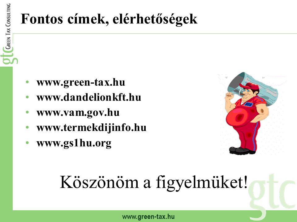 www.green-tax.hu Fontos címek, elérhetőségek www.green-tax.hu www.dandelionkft.hu www.vam.gov.hu www.termekdijinfo.hu www.gs1hu.org Köszönöm a figyelm