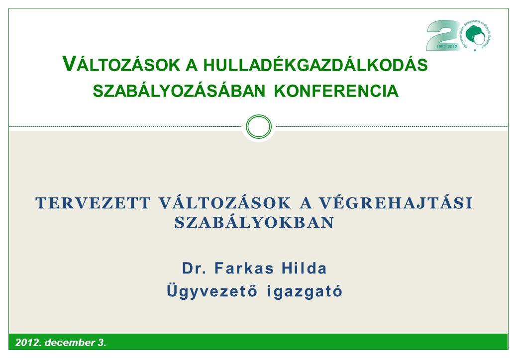 2012. december 3. TERVEZETT VÁLTOZÁSOK A VÉGREHAJTÁSI SZABÁLYOKBAN Dr.
