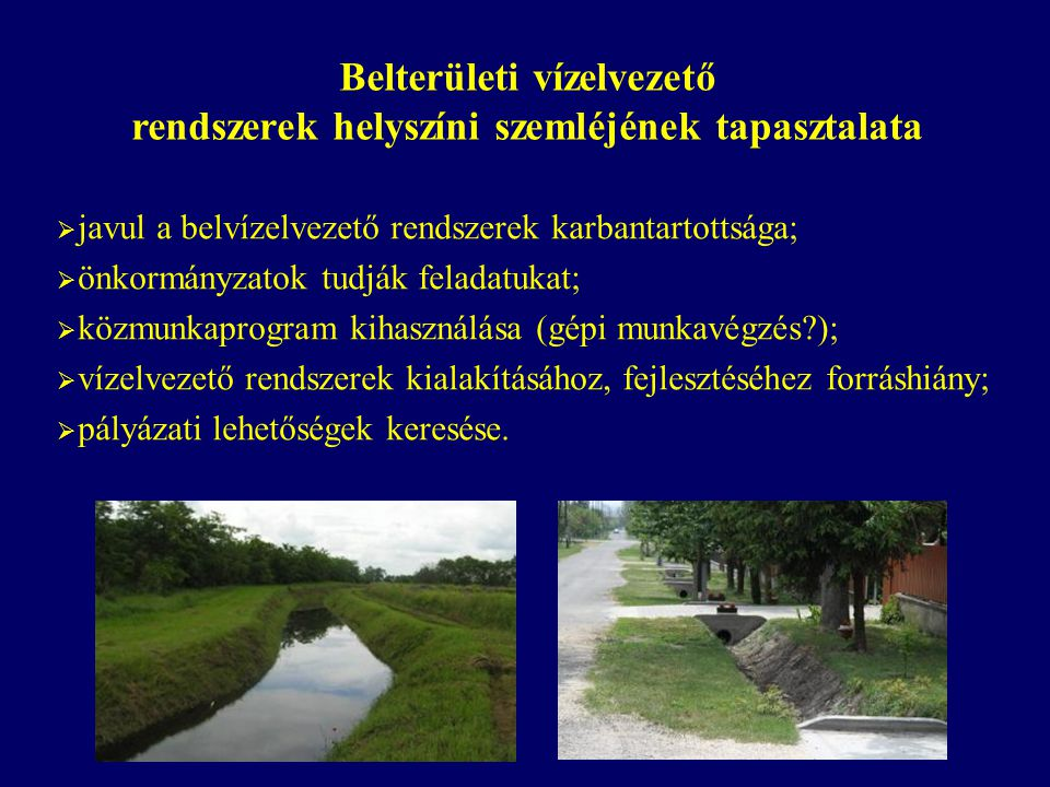  javul a belvízelvezető rendszerek karbantartottsága;  önkormányzatok tudják feladatukat;  közmunkaprogram kihasználása (gépi munkavégzés?);  víze