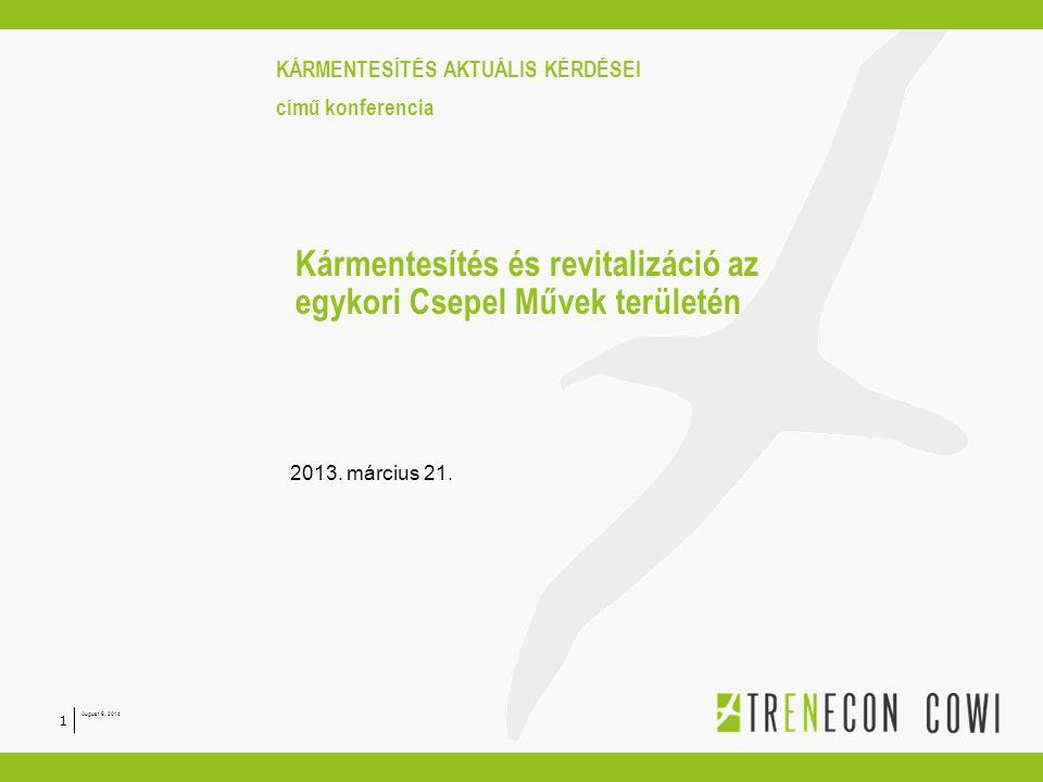 Kármentesítés és revitalizáció az egykori Csepel Művek területén 2013. március 21. August 6, 2014 1 KÁRMENTESÍTÉS AKTUÁLIS KÉRDÉSEI című konferencia