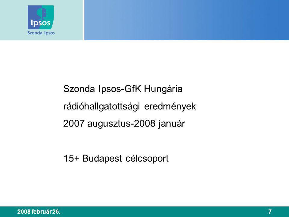 2008 február 26.7 Szonda Ipsos-GfK Hungária rádióhallgatottsági eredmények 2007 augusztus-2008 január 15+ Budapest célcsoport