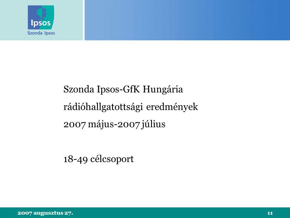 2007 augusztus 27.11 Szonda Ipsos-GfK Hungária rádióhallgatottsági eredmények 2007 május-2007 július 18-49 célcsoport