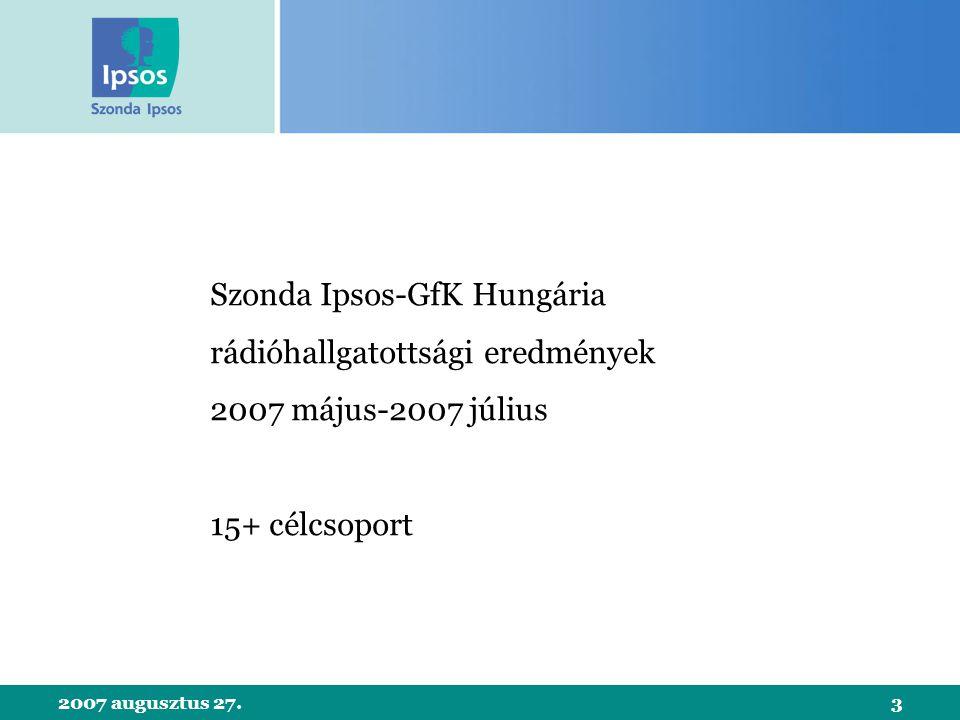 2007 augusztus 27.3 Szonda Ipsos-GfK Hungária rádióhallgatottsági eredmények 2007 május-2007 július 15+ célcsoport