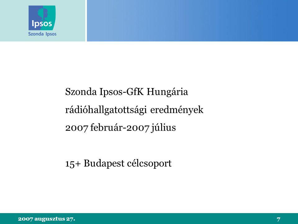 2007 augusztus 27.7 Szonda Ipsos-GfK Hungária rádióhallgatottsági eredmények 2007 február-2007 július 15+ Budapest célcsoport