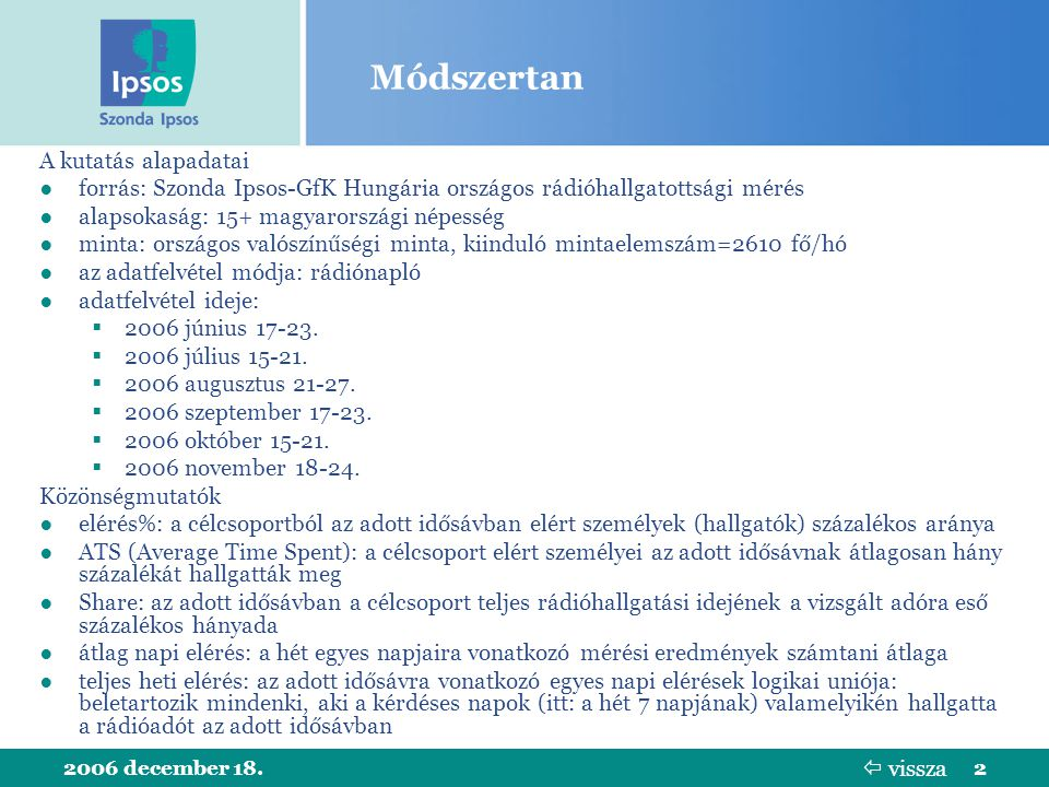 2006 december 18.2 Módszertan A kutatás alapadatai ●forrás: Szonda Ipsos-GfK Hungária országos rádióhallgatottsági mérés ●alapsokaság: 15+ magyarorszá