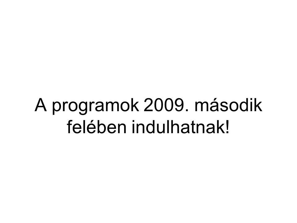 A programok 2009. második felében indulhatnak!