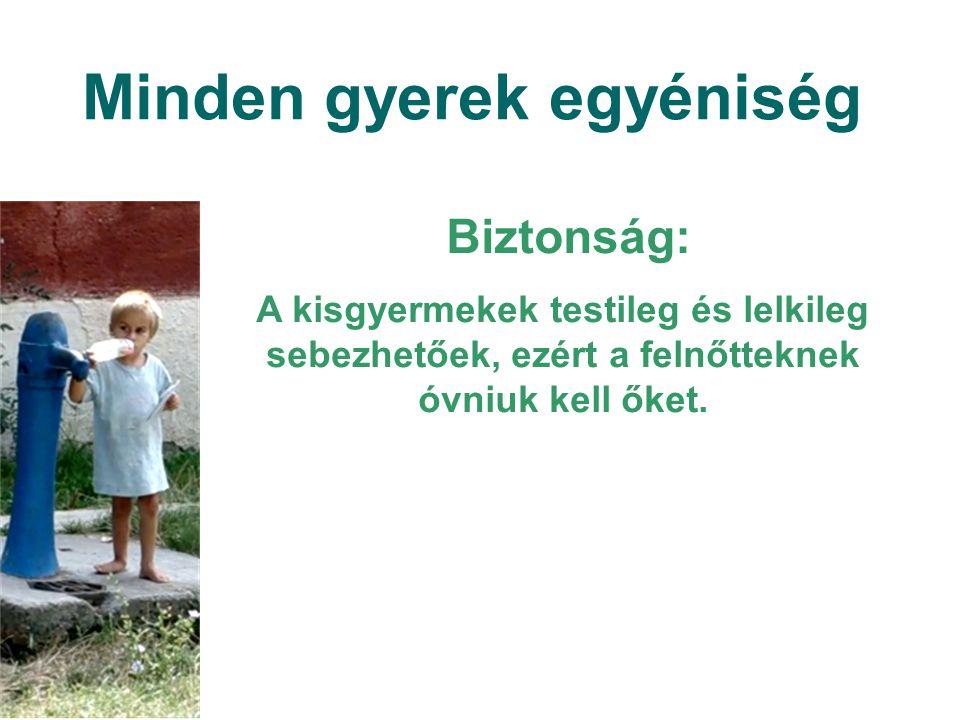 Minden gyerek egyéniség Biztonság: A kisgyermekek testileg és lelkileg sebezhetőek, ezért a felnőtteknek óvniuk kell őket.