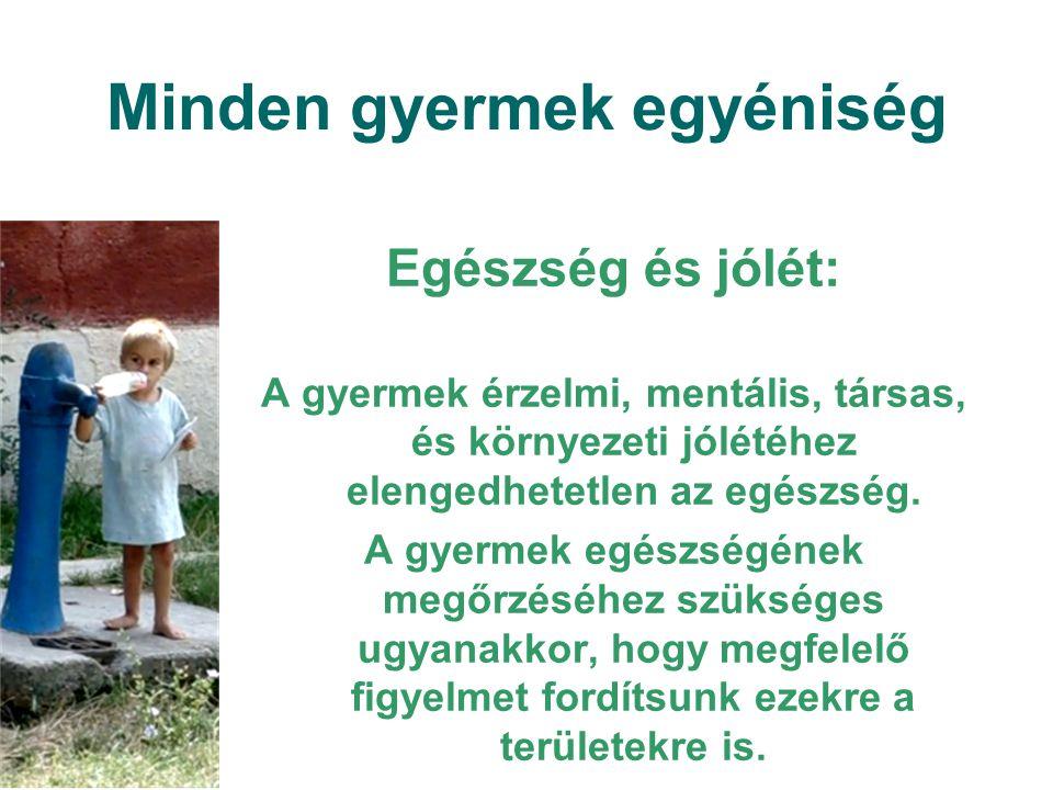 Minden gyermek egyéniség Egészség és jólét: A gyermek érzelmi, mentális, társas, és környezeti jólétéhez elengedhetetlen az egészség. A gyermek egészs