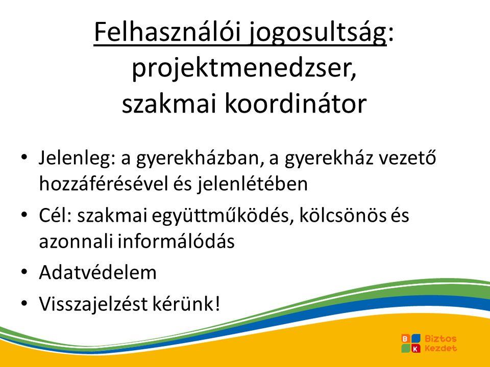 Felhasználói jogosultság: projektmenedzser, szakmai koordinátor Jelenleg: a gyerekházban, a gyerekház vezető hozzáférésével és jelenlétében Cél: szakm
