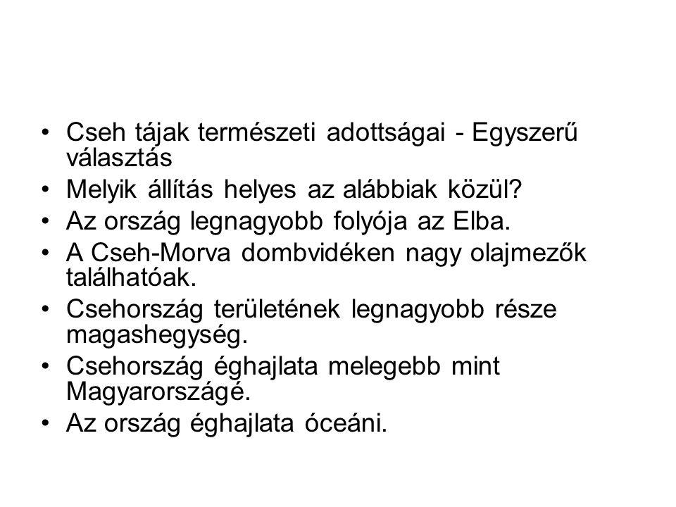 Cseh tájak természeti adottságai - Egyszerű választás Melyik állítás helyes az alábbiak közül.