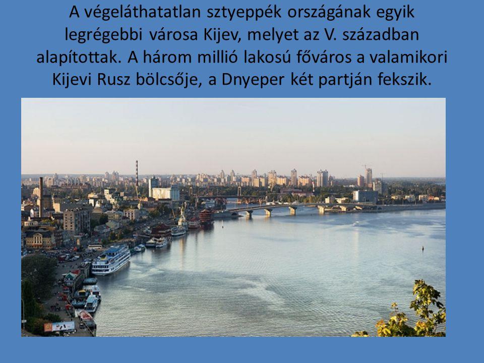 A végeláthatatlan sztyeppék országának egyik legrégebbi városa Kijev, melyet az V. században alapítottak. A három millió lakosú főváros a valamikori K