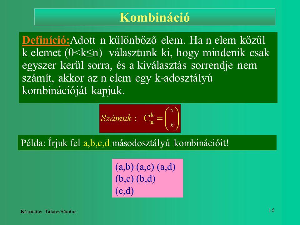 Készítette: Takács Sándor 16 Kombináció Definíció:Adott n különböző elem. Ha n elem közül k elemet (0<k≤n) választunk ki, hogy mindenik csak egyszer k