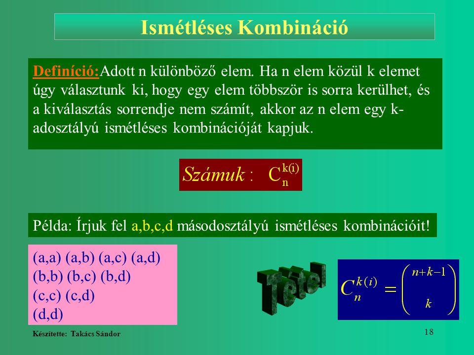 Készítette: Takács Sándor 18 Ismétléses Kombináció Definíció:Adott n különböző elem. Ha n elem közül k elemet úgy választunk ki, hogy egy elem többszö