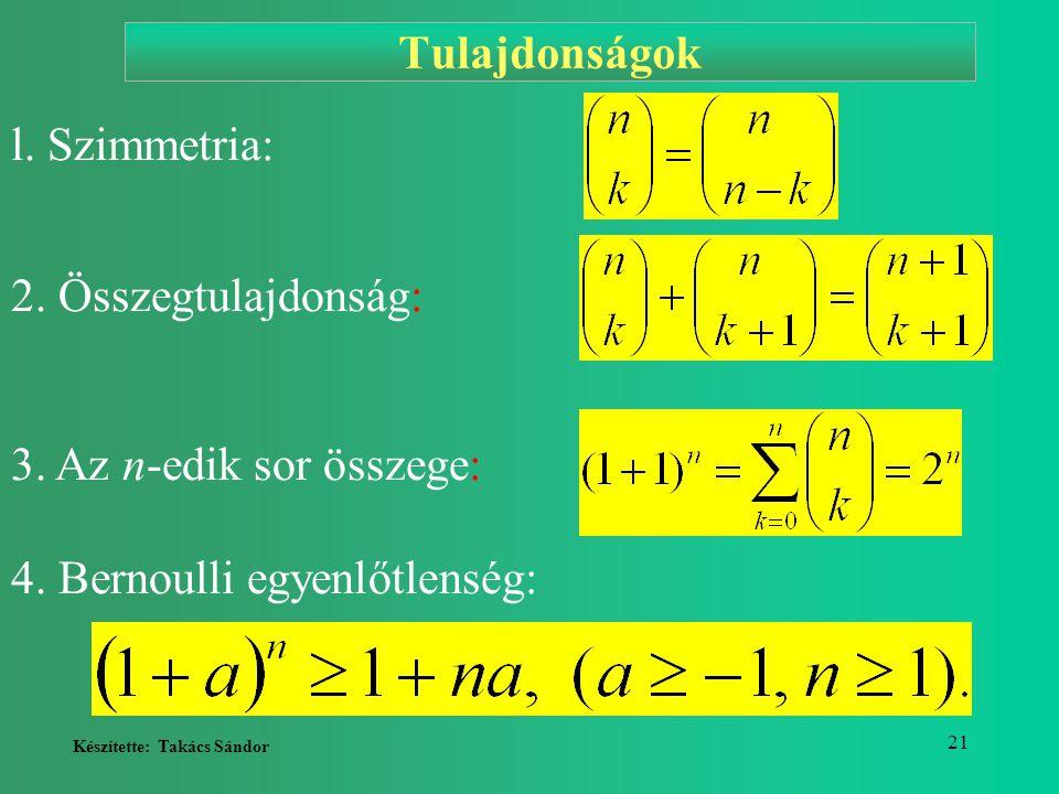 Készítette: Takács Sándor 21 l. Szimmetria: 2. Összegtulajdonság: 3. Az n-edik sor összege: 4. Bernoulli egyenlőtlenség: Tulajdonságok