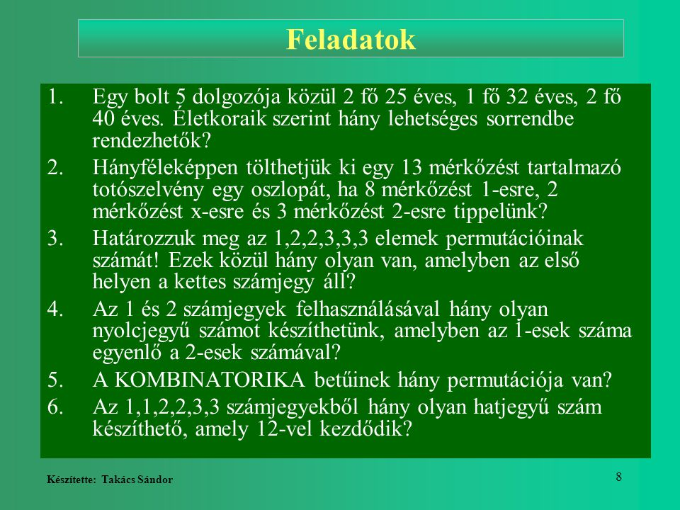 Készítette: Takács Sándor 9 Feladatok 7.Az 1,2,3,4,5 számjegyekből úgy készítünk tízjegyű számokat, hogy minden számjegyet kétszer felhasználunk.