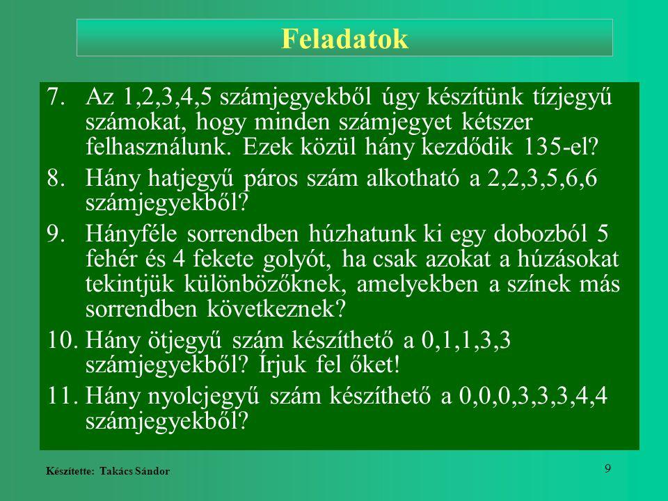 Készítette: Takács Sándor 9 Feladatok 7.Az 1,2,3,4,5 számjegyekből úgy készítünk tízjegyű számokat, hogy minden számjegyet kétszer felhasználunk. Ezek
