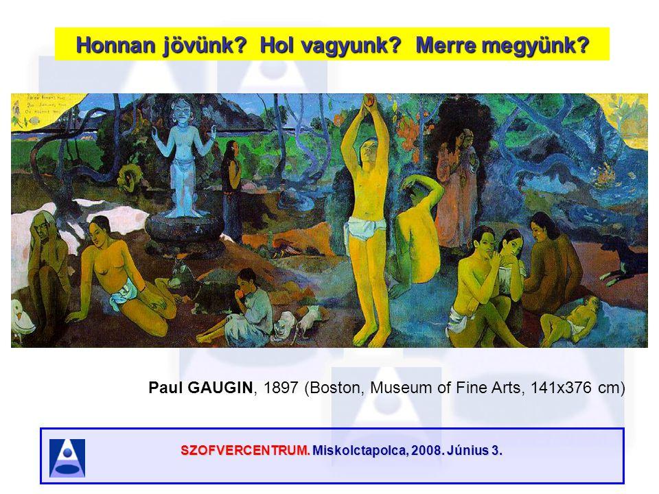 SZOFVERCENTRUM. Miskolctapolca, 2008. Június 3. Honnan jövünk? Hol vagyunk? Merre megyünk? Paul GAUGIN, 1897 (Boston, Museum of Fine Arts, 141x376 cm)