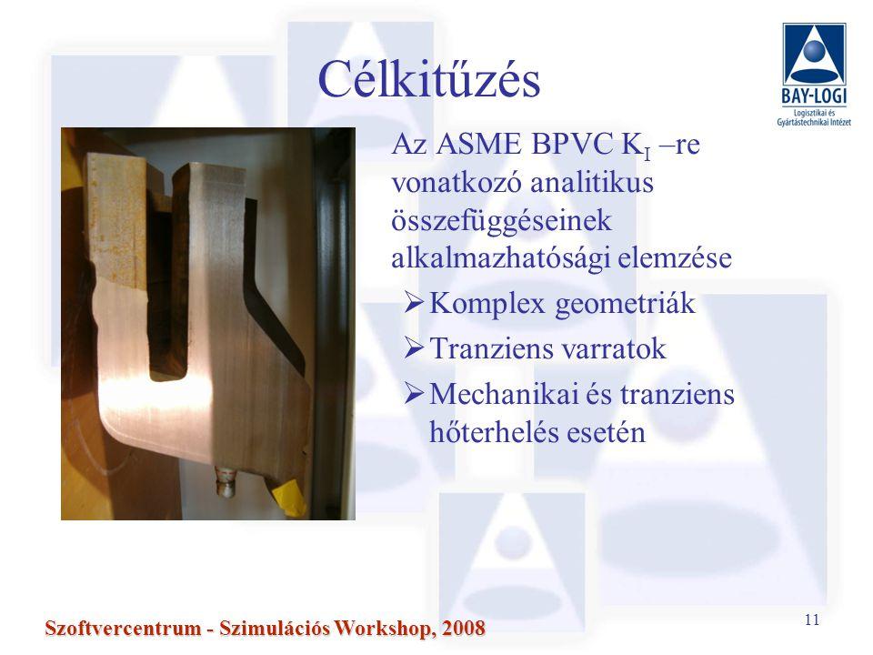 11 Szoftvercentrum - Szimulációs Workshop, 2008 Célkitűzés Az ASME BPVC K I –re vonatkozó analitikus összefüggéseinek alkalmazhatósági elemzése  Komplex geometriák  Tranziens varratok  Mechanikai és tranziens hőterhelés esetén