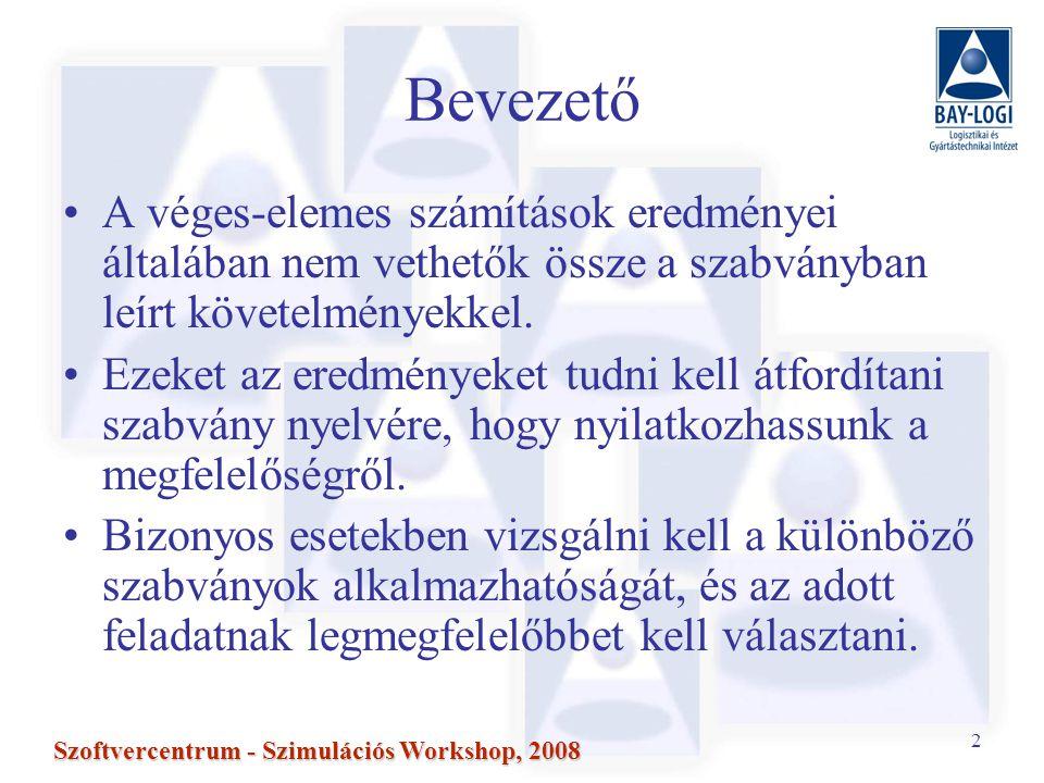 2 Szoftvercentrum - Szimulációs Workshop, 2008 Bevezető A véges-elemes számítások eredményei általában nem vethetők össze a szabványban leírt követelményekkel.