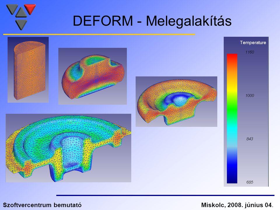 Szoftvercentrum bemutatóMiskolc, 2008. június 04. DEFORM - Melegalakítás