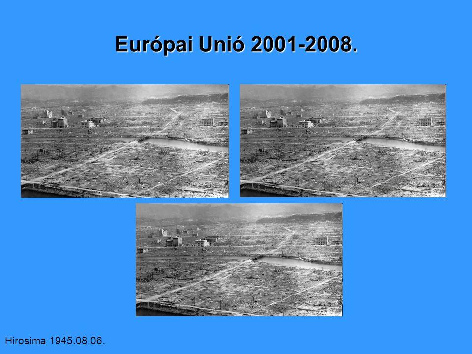 Európai Unió 2001-2008. Hirosima 1945.08.06.