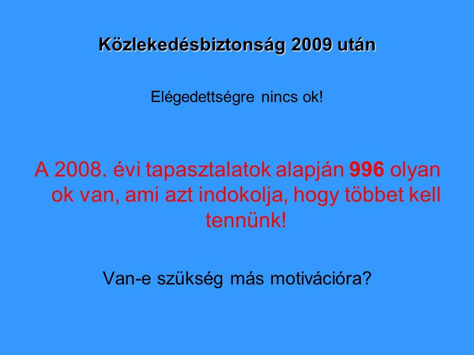 Közlekedésbiztonság 2009 után Elégedettségre nincs ok.
